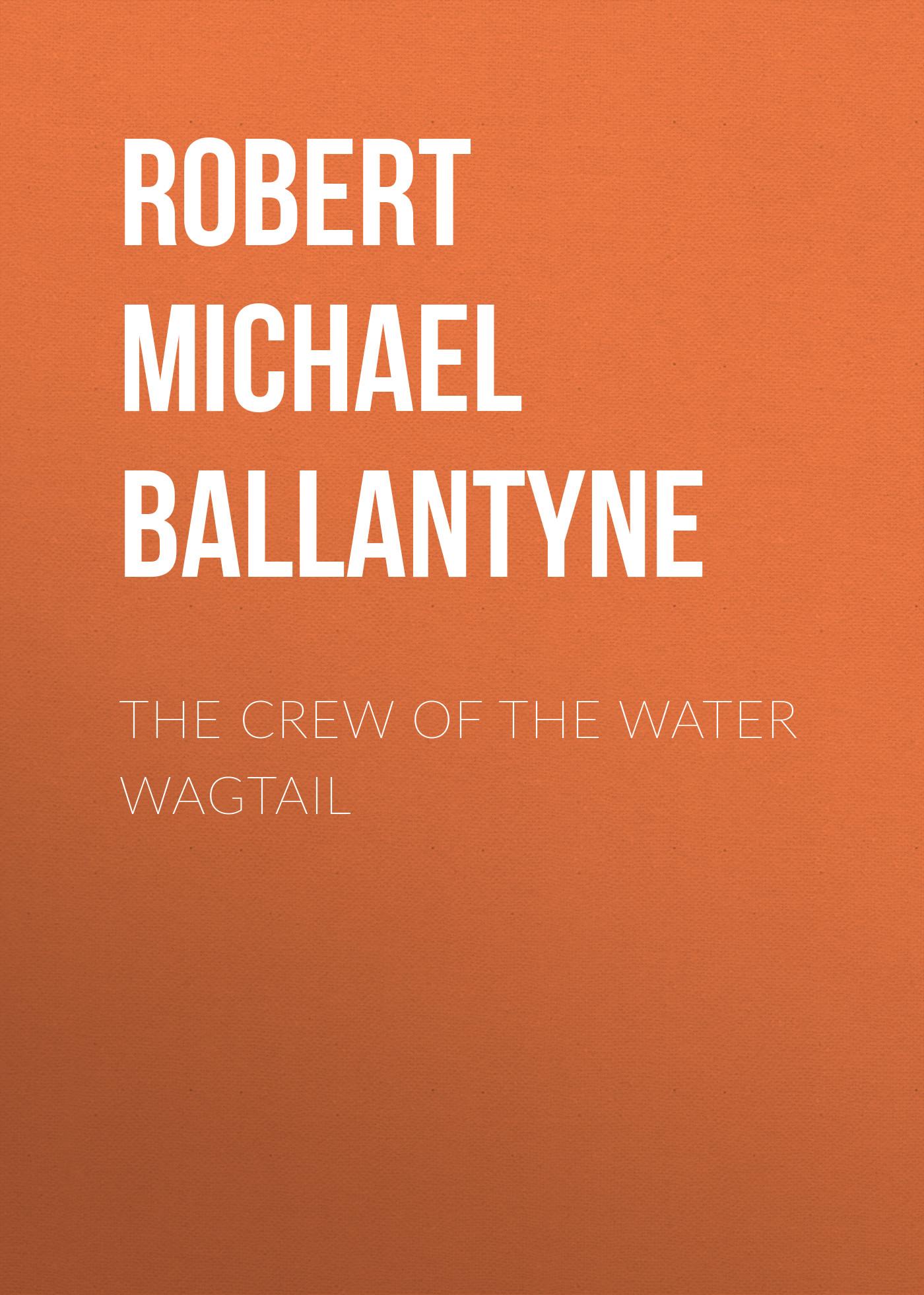 купить Robert Michael Ballantyne The Crew of the Water Wagtail онлайн