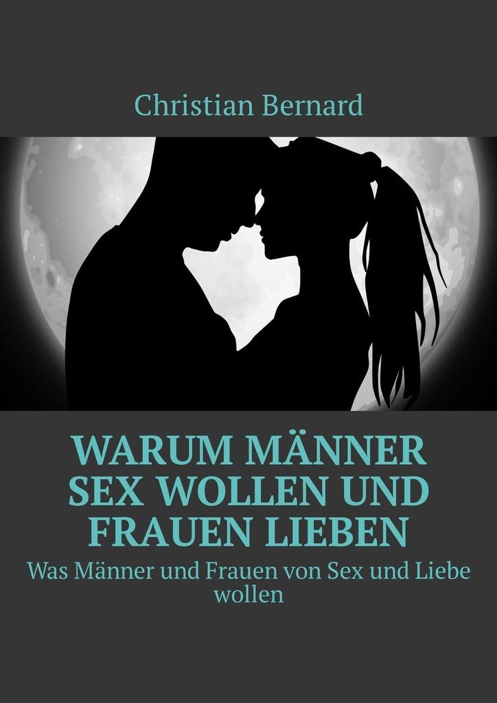 Christian Bernard Warum Männer Sex wollen und Frauen lieben. Was Männer und Frauen von Sex und Liebe wollen tiina kilkson pisikese peetri pikk pühapäev