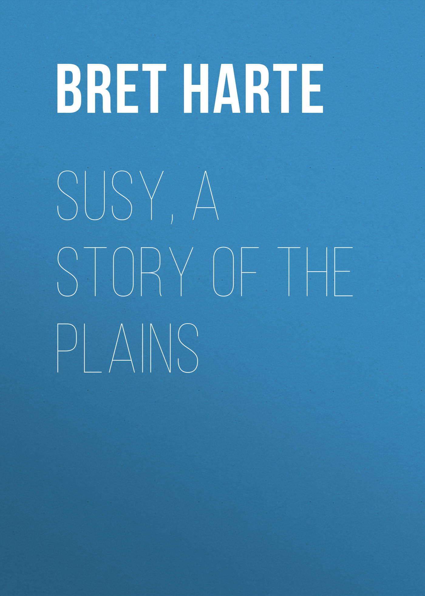 Bret Harte Susy, a Story of the Plains