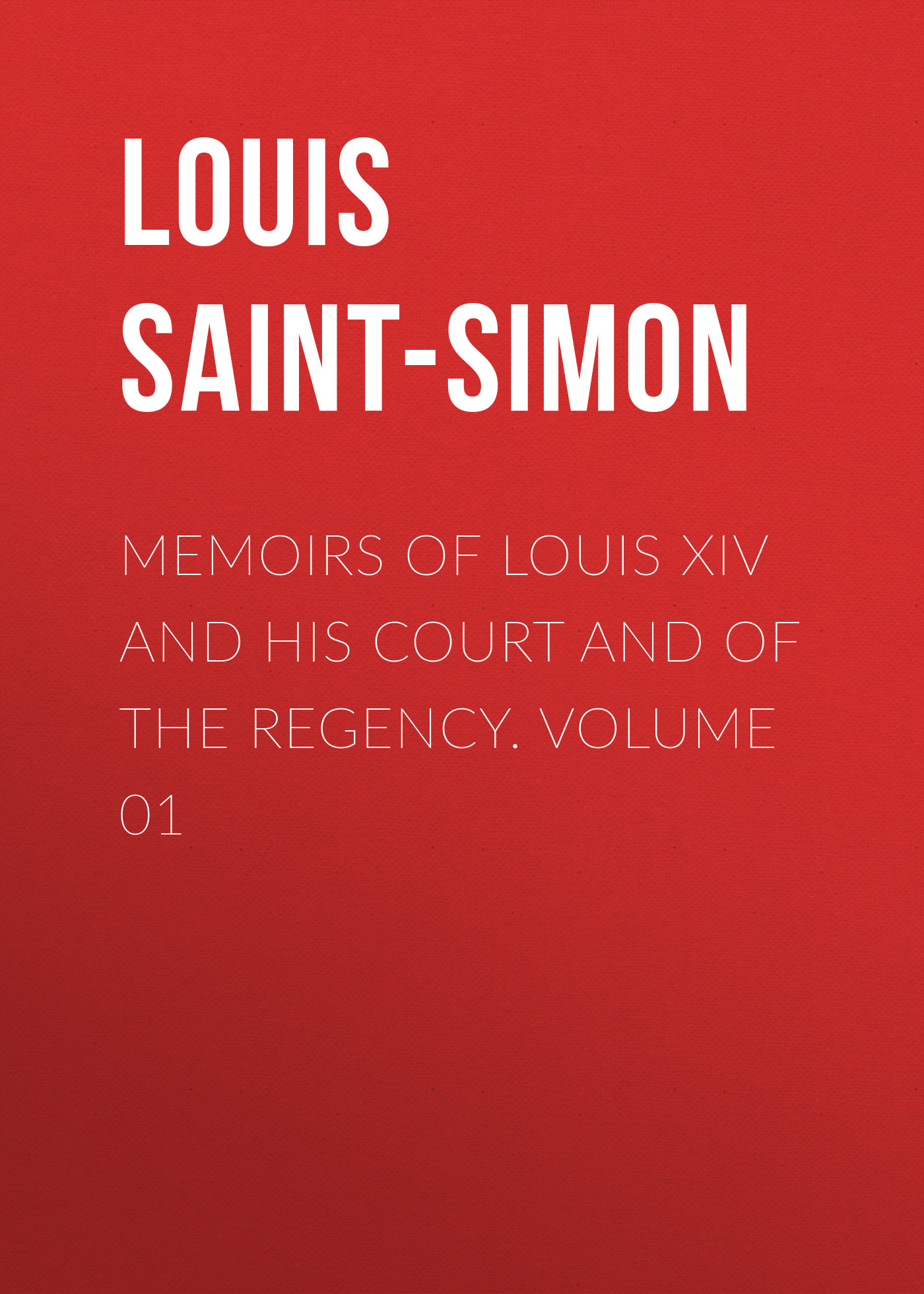 Фото - Louis Saint-Simon Memoirs of Louis XIV and His Court and of the Regency. Volume 01 jules marcou life letters and works of louis agassiz volume i