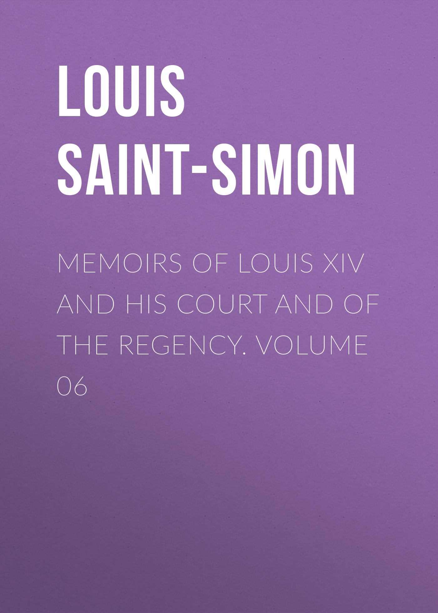 Фото - Louis Saint-Simon Memoirs of Louis XIV and His Court and of the Regency. Volume 06 jules marcou life letters and works of louis agassiz volume i