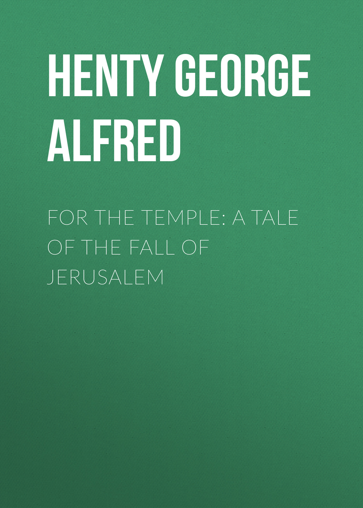 Henty George Alfred For the Temple: A Tale of the Fall of Jerusalem