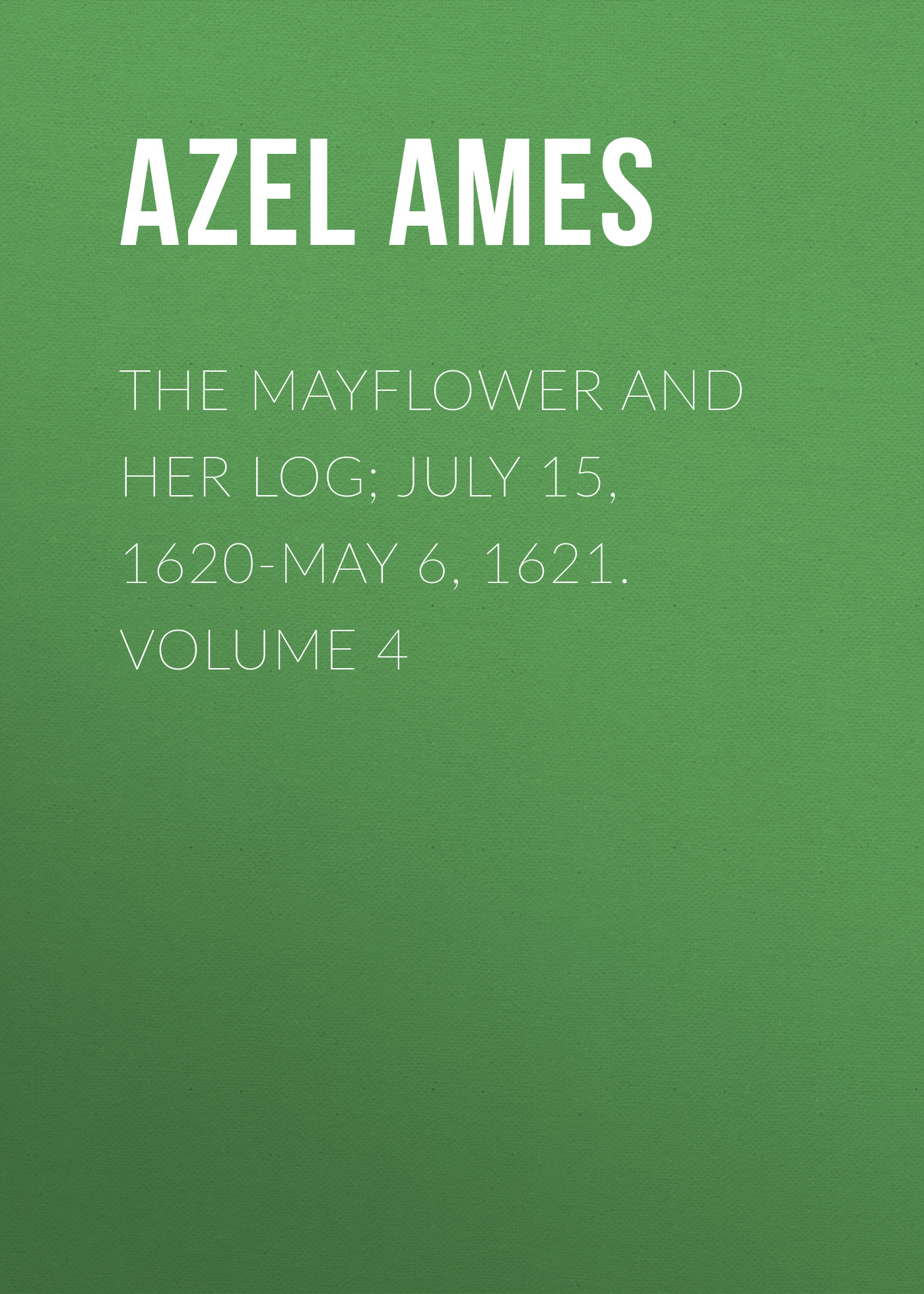 Azel Ames The Mayflower and Her Log; July 15, 1620-May 6, 1621. Volume 4 ardsley ames encounter the poet