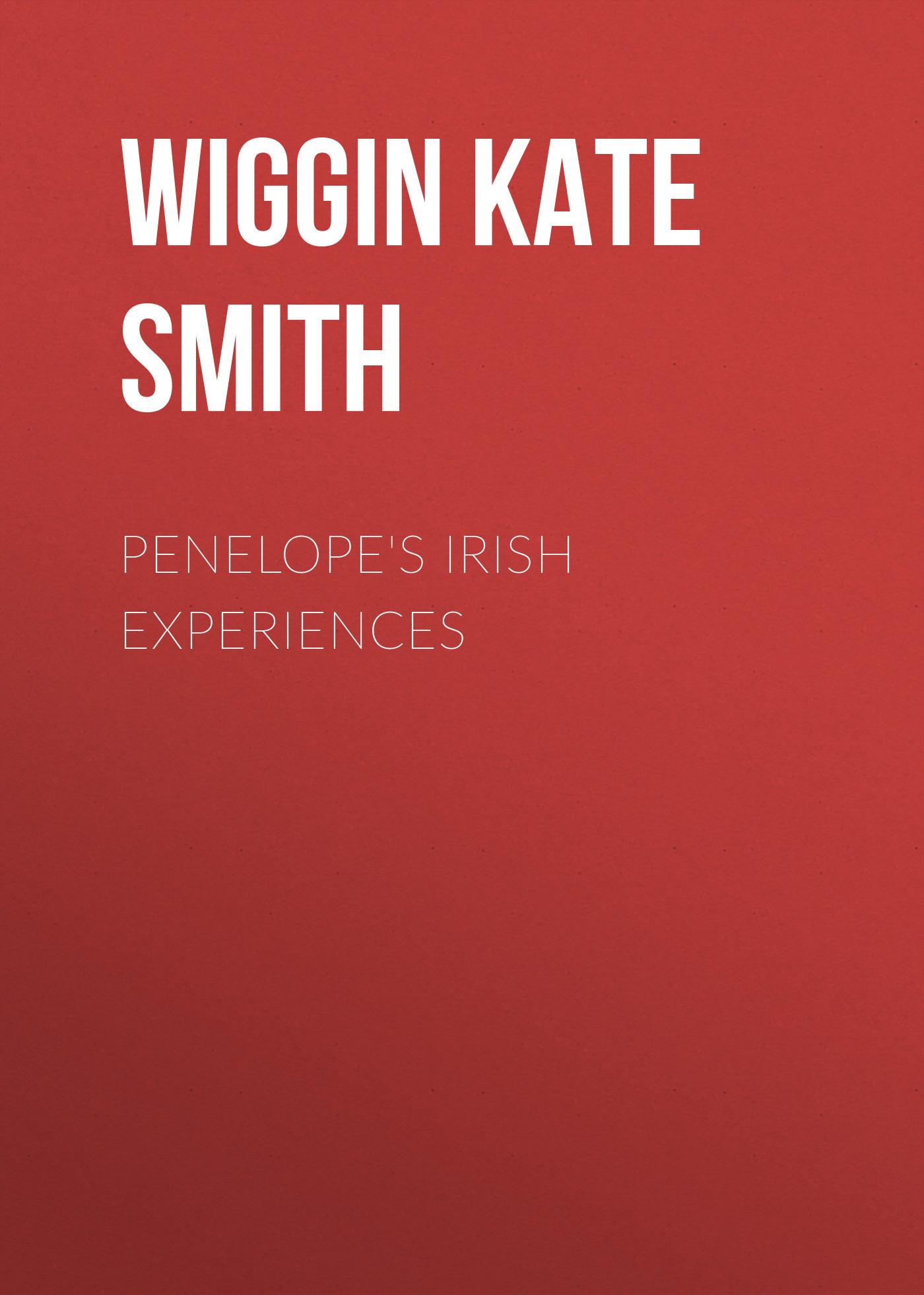 Wiggin Kate Douglas Smith Penelope's Irish Experiences wiggin kate douglas smith rebecca of sunnybrook farm
