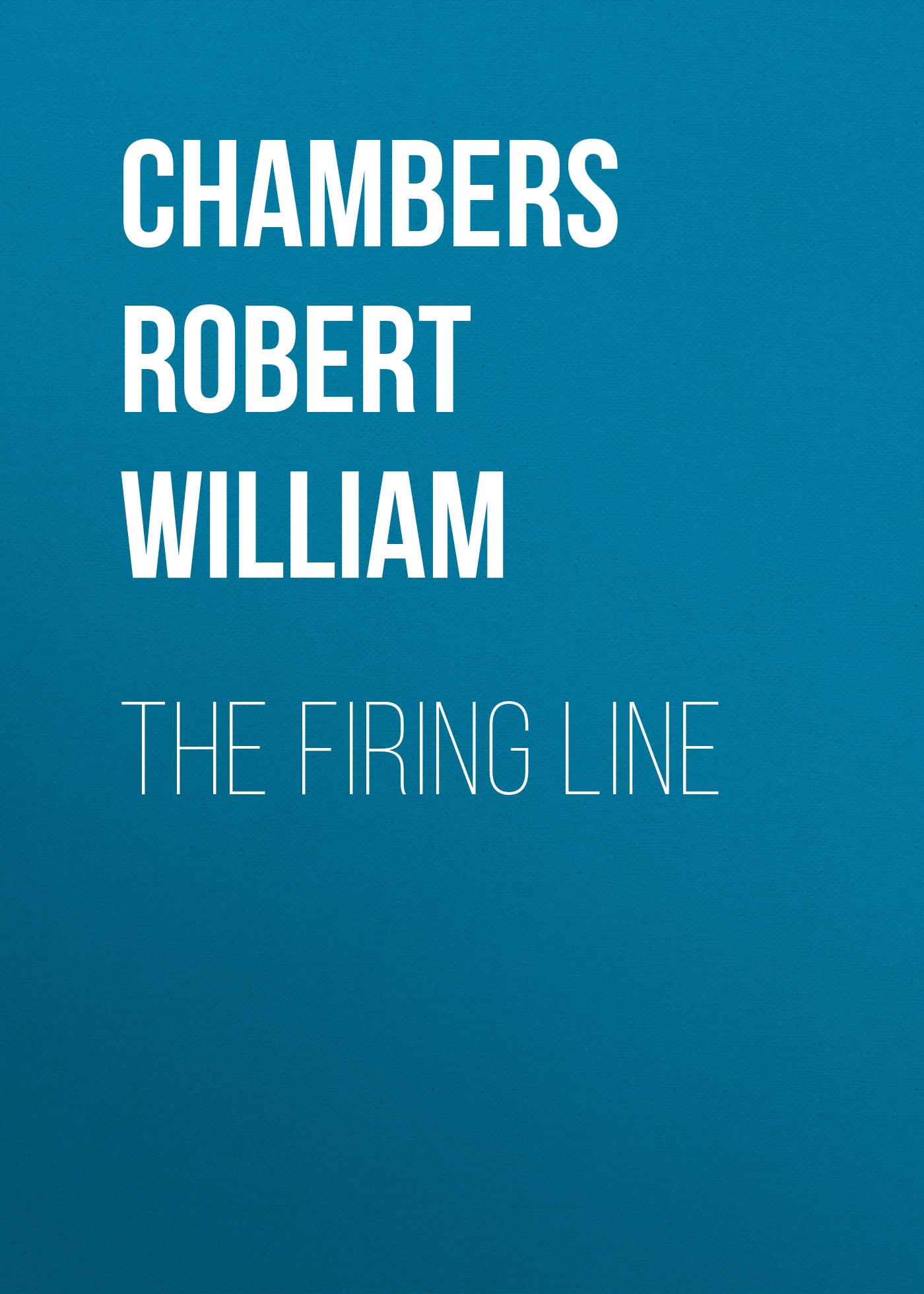 Chambers Robert William The Firing Line chambers robert william the mystery of choice