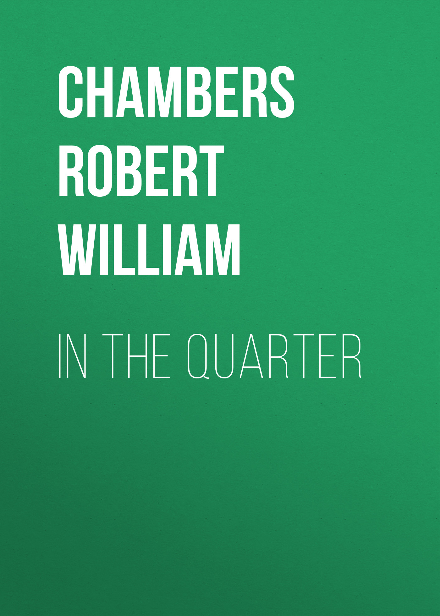 Chambers Robert William In the Quarter chambers robert william the laughing girl