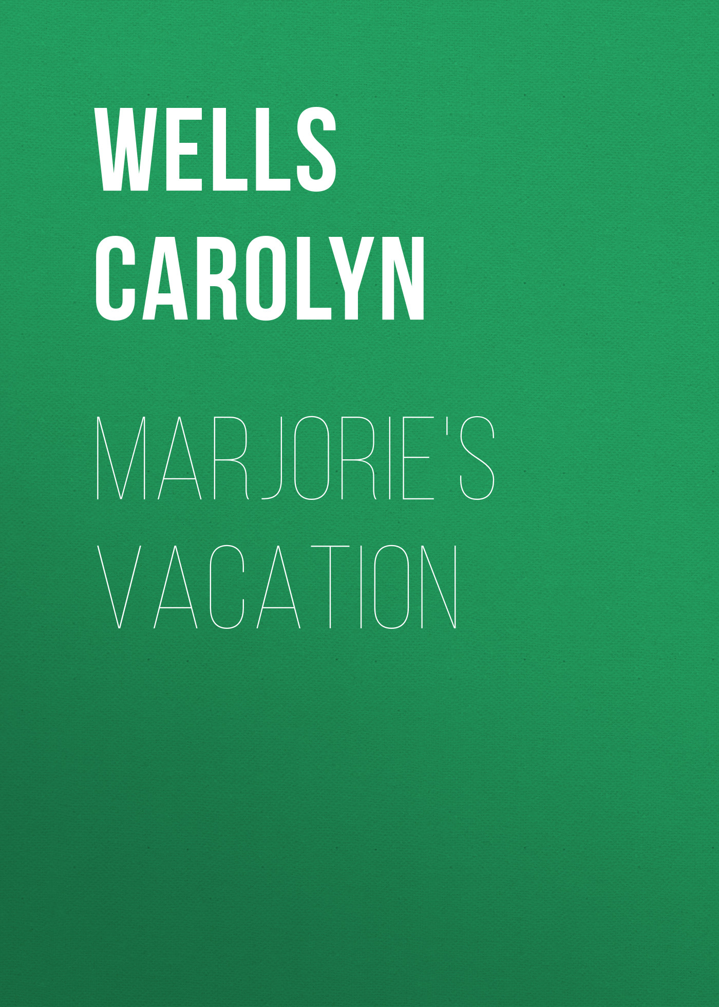Wells Carolyn Marjorie's Vacation wells carolyn a parody anthology