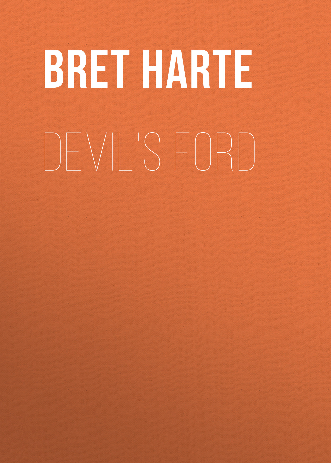 Bret Harte Devil's Ford bret harte east and west poems