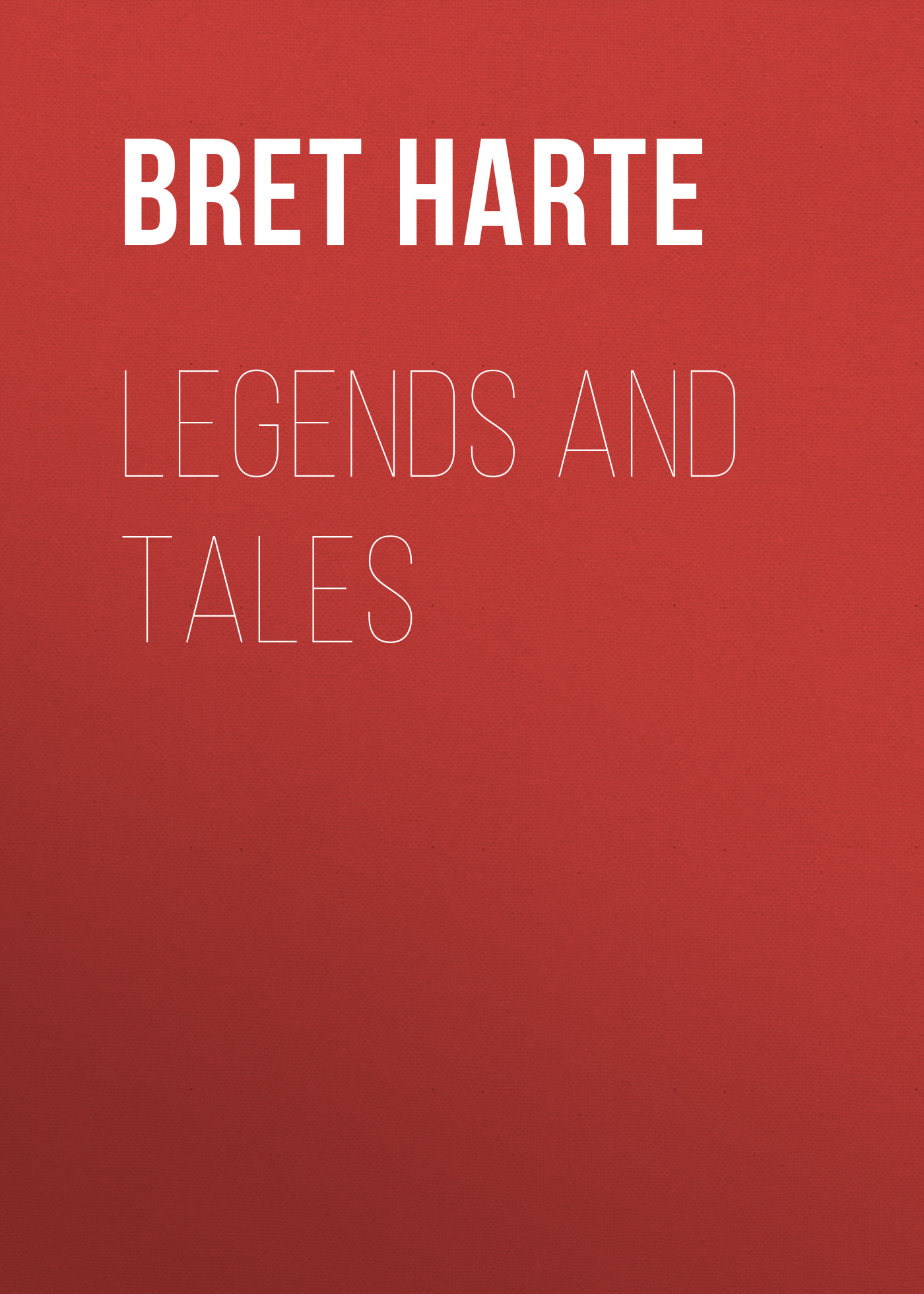 Bret Harte Legends and Tales bret harte trent s trust and other stories