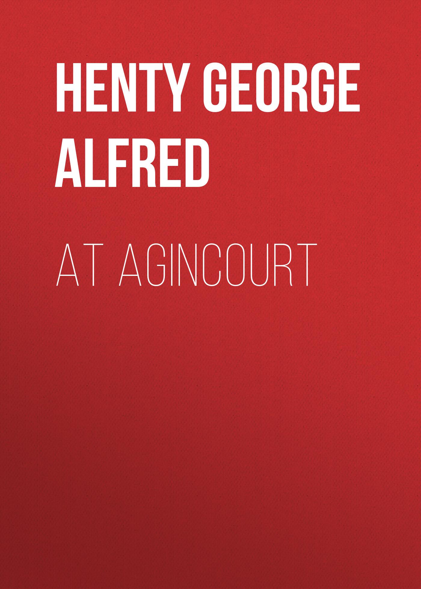 Henty George Alfred At Agincourt все цены