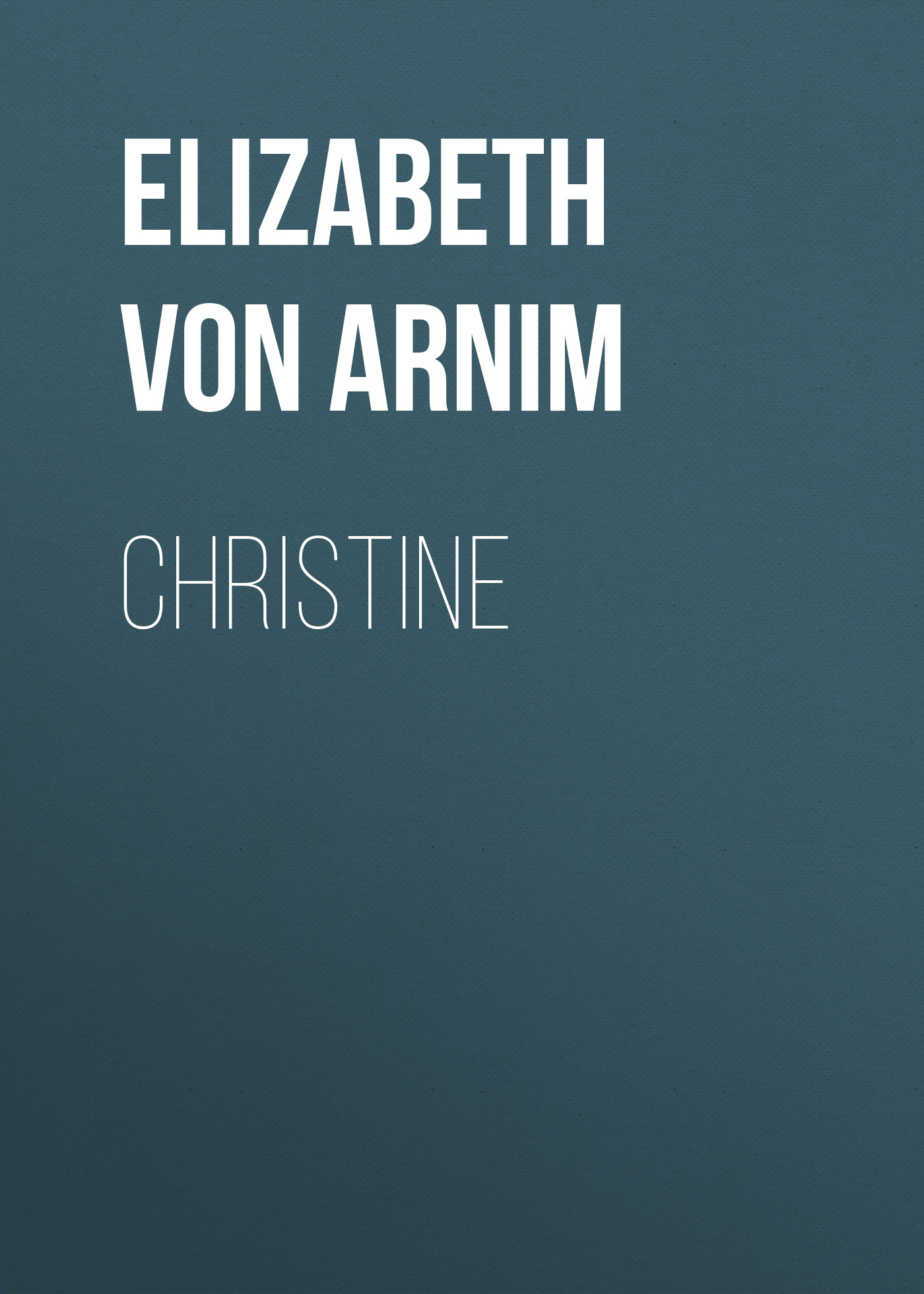 Elizabeth von Arnim Christine elizabeth von arnim the pastor s wife