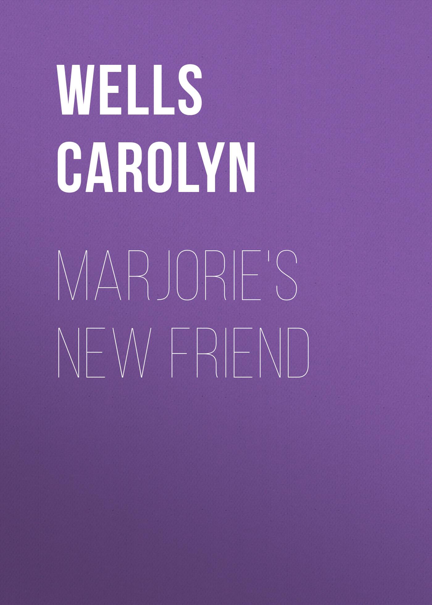 Wells Carolyn Marjorie's New Friend carolyn wells marjorie s new friend