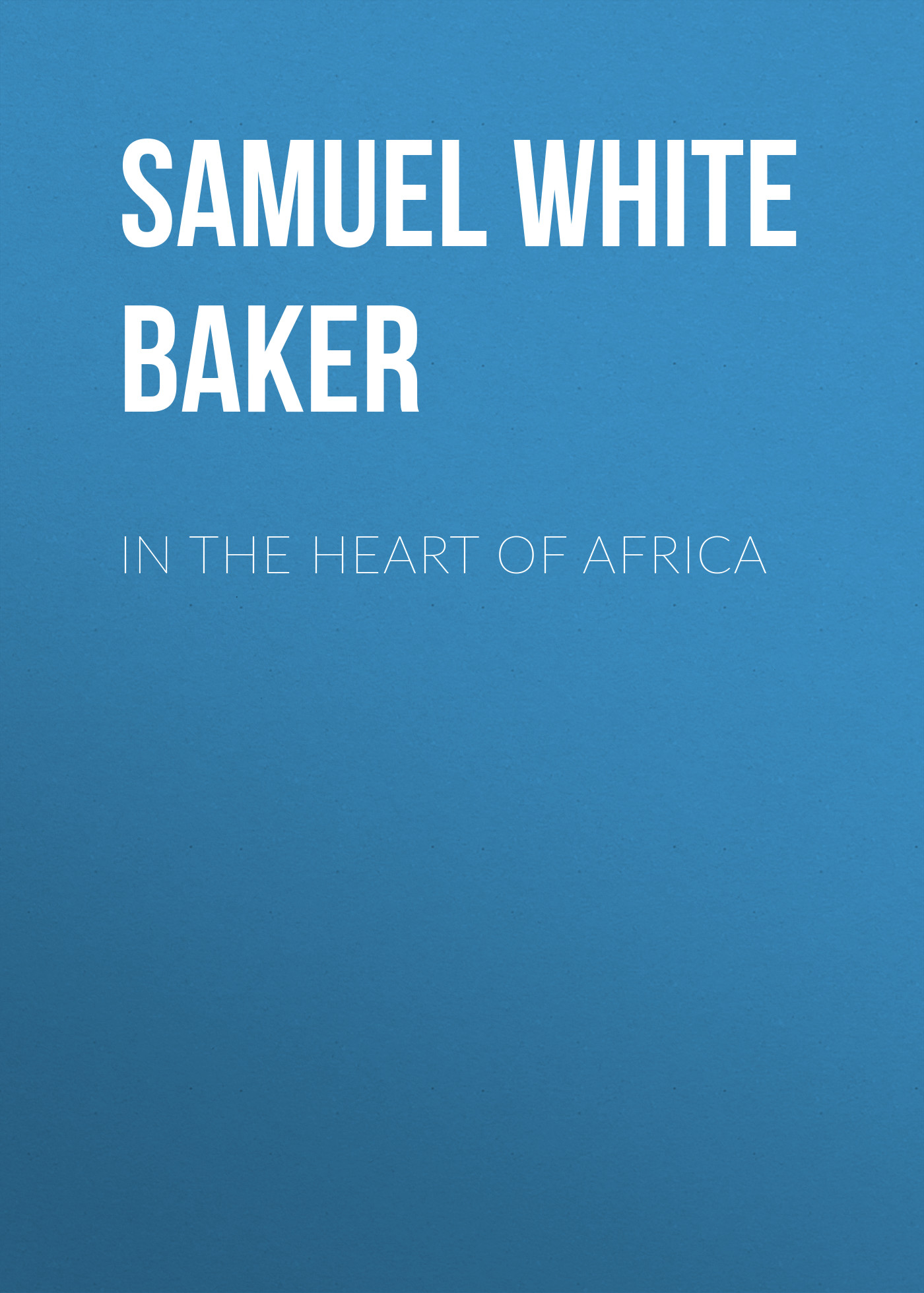 Samuel White Baker In the Heart of Africa delinda n baker in search of truth 31 day devotional