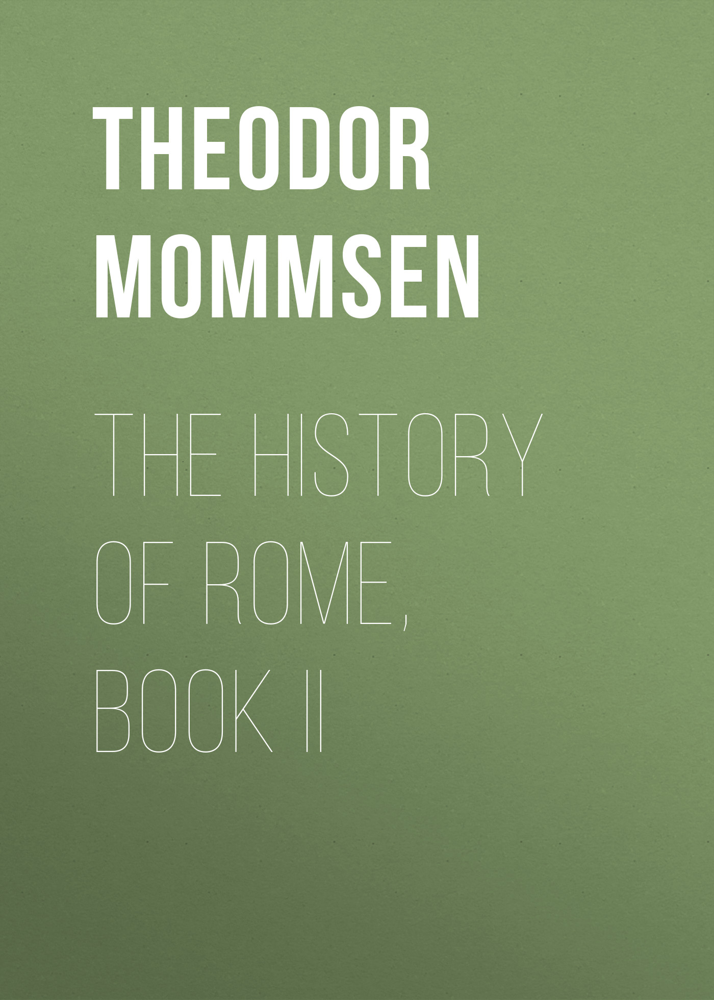 Theodor Mommsen The History of Rome, Book II цена и фото