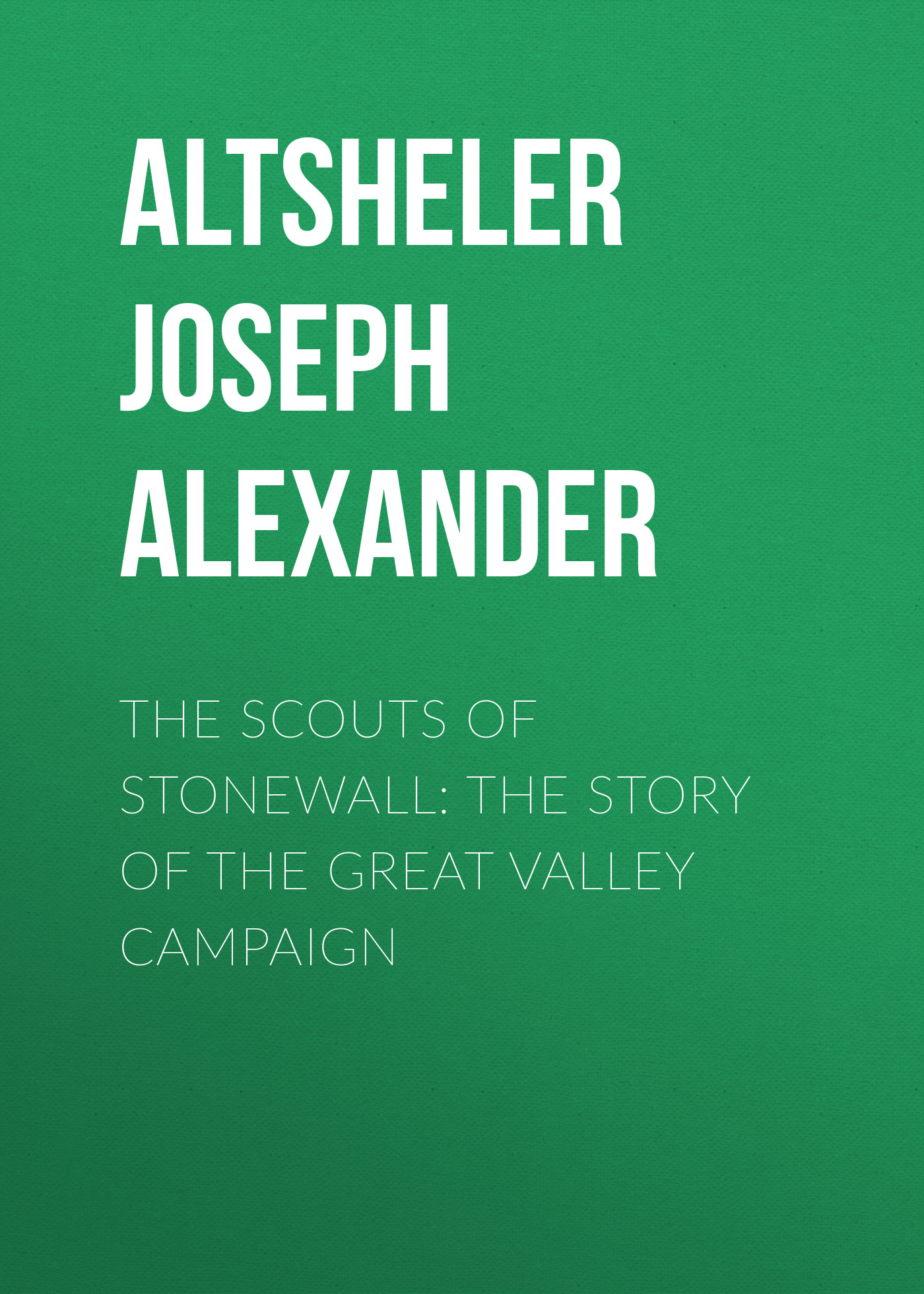 Altsheler Joseph Alexander The Scouts of Stonewall: The Story of the Great Valley Campaign skirt joseph alexander page 2