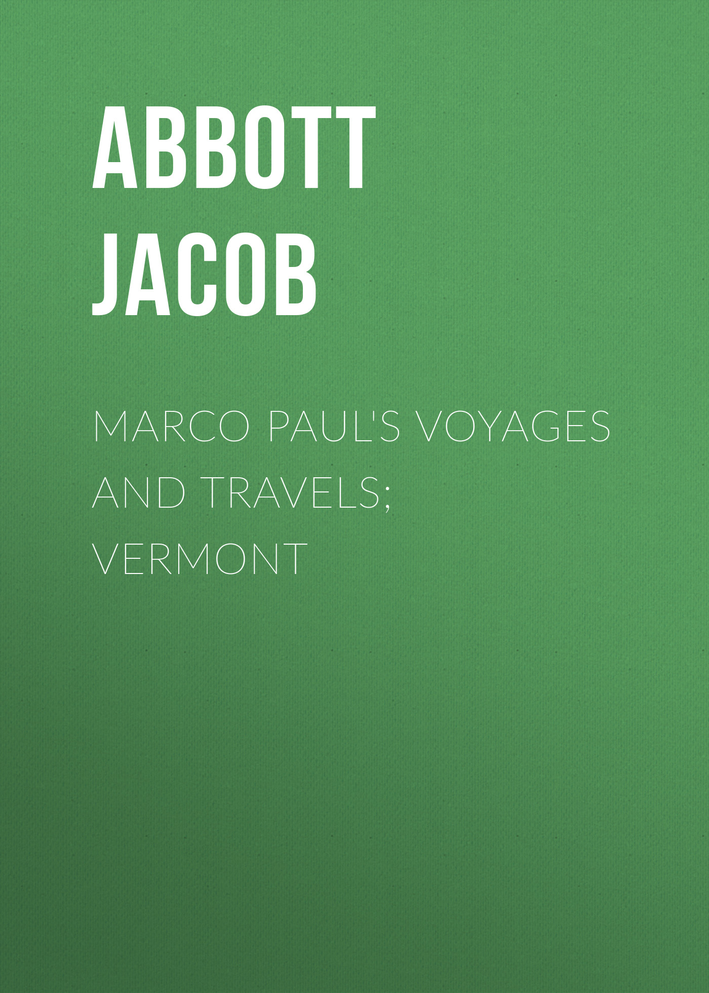 Abbott Jacob Marco Paul's Voyages and Travels; Vermont abbott jacob cleopatra