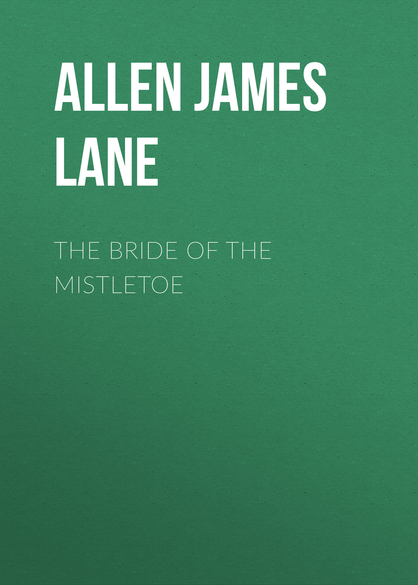 Allen James Lane The Bride of the Mistletoe allen james lane the mettle of the pasture