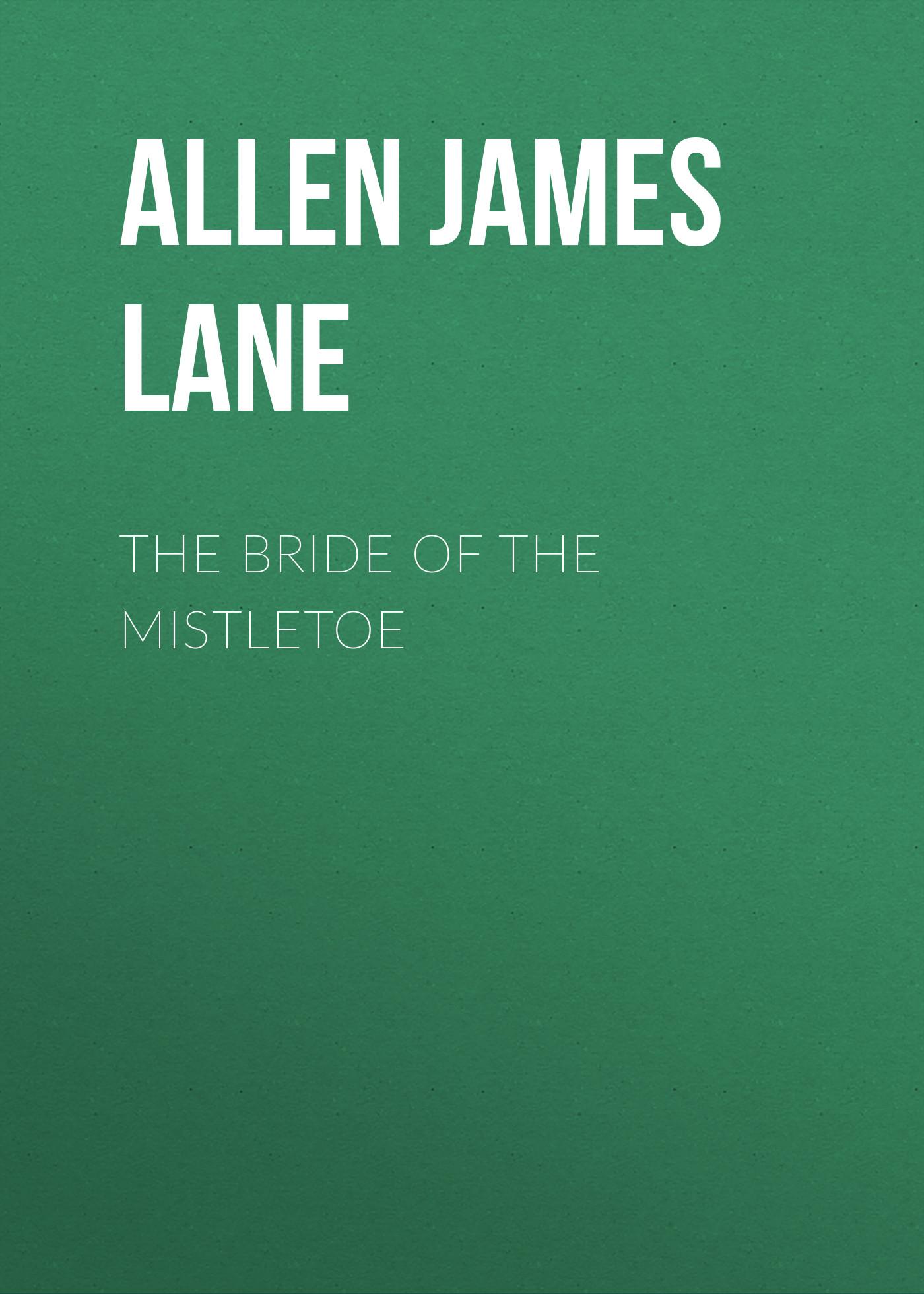 Allen James Lane The Bride of the Mistletoe louise allen moonlight and mistletoe
