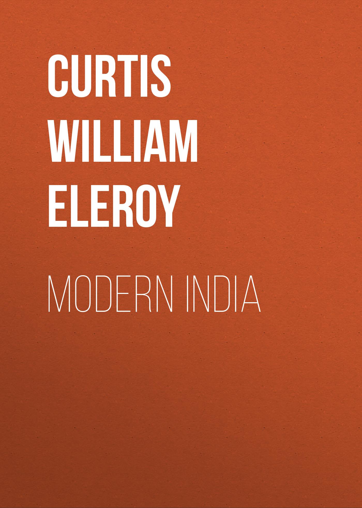 Curtis William Eleroy Modern India william hodges travels in india