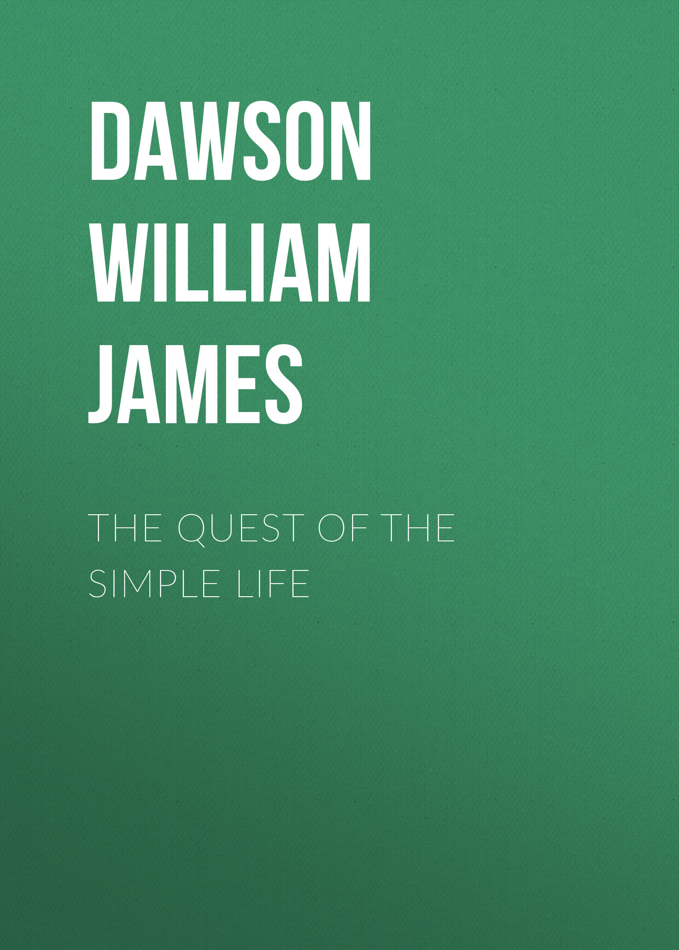 Dawson William James The Quest of the Simple Life william james the letters of william james vol 2