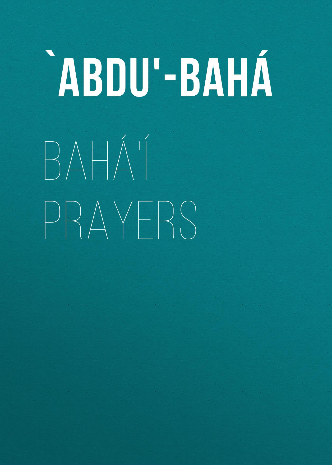 `Abdu'-Bahá Bahá'í Prayers