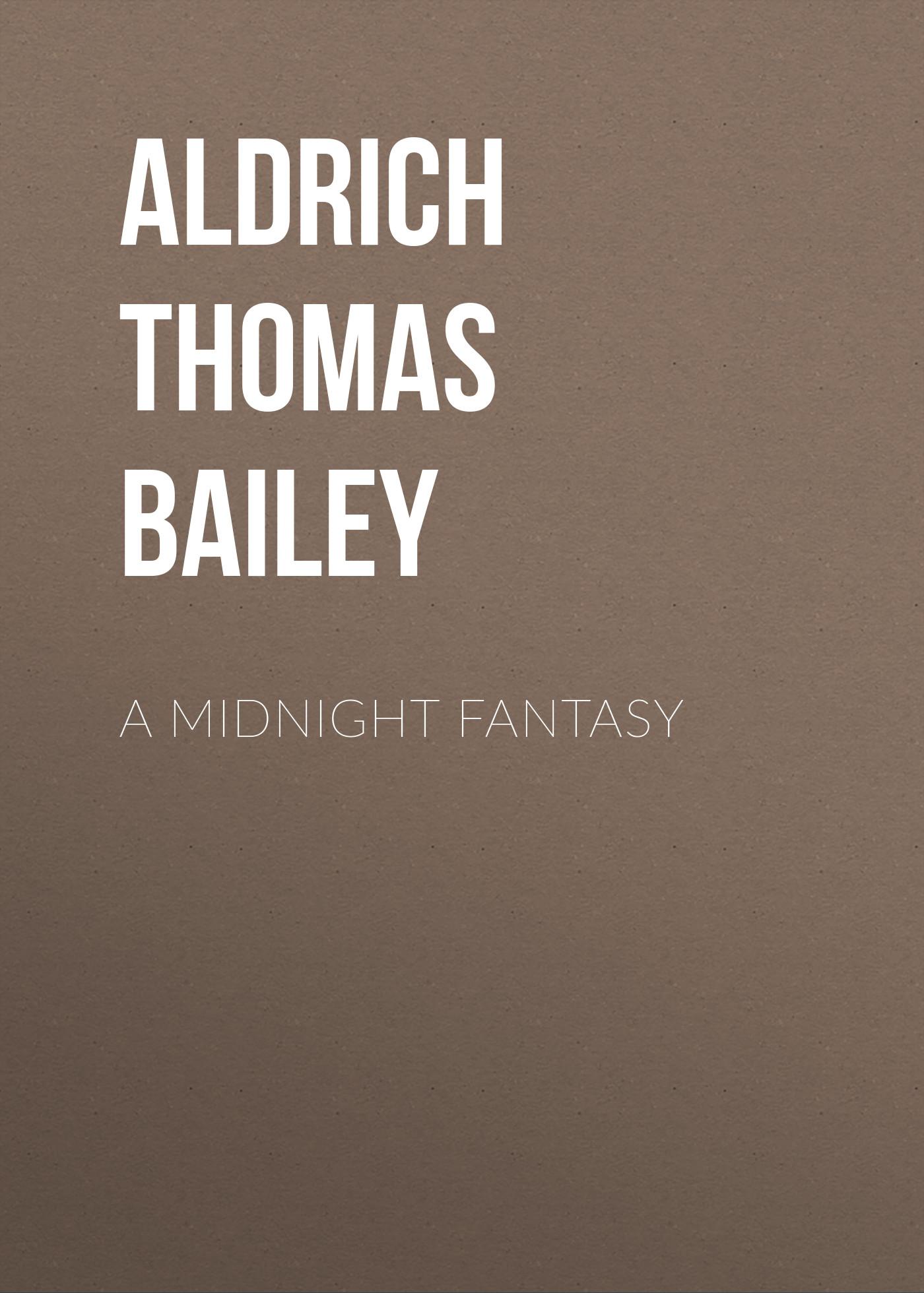 Aldrich Thomas Bailey A Midnight Fantasy aldrich thomas bailey wyndham towers