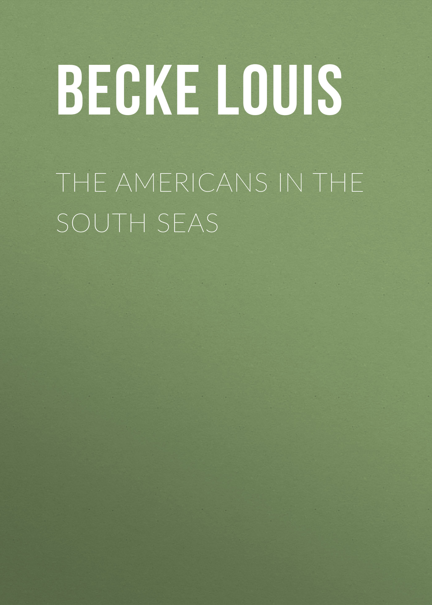 Becke Louis The Americans In The South Seas becke louis tom wallis a tale of the south seas