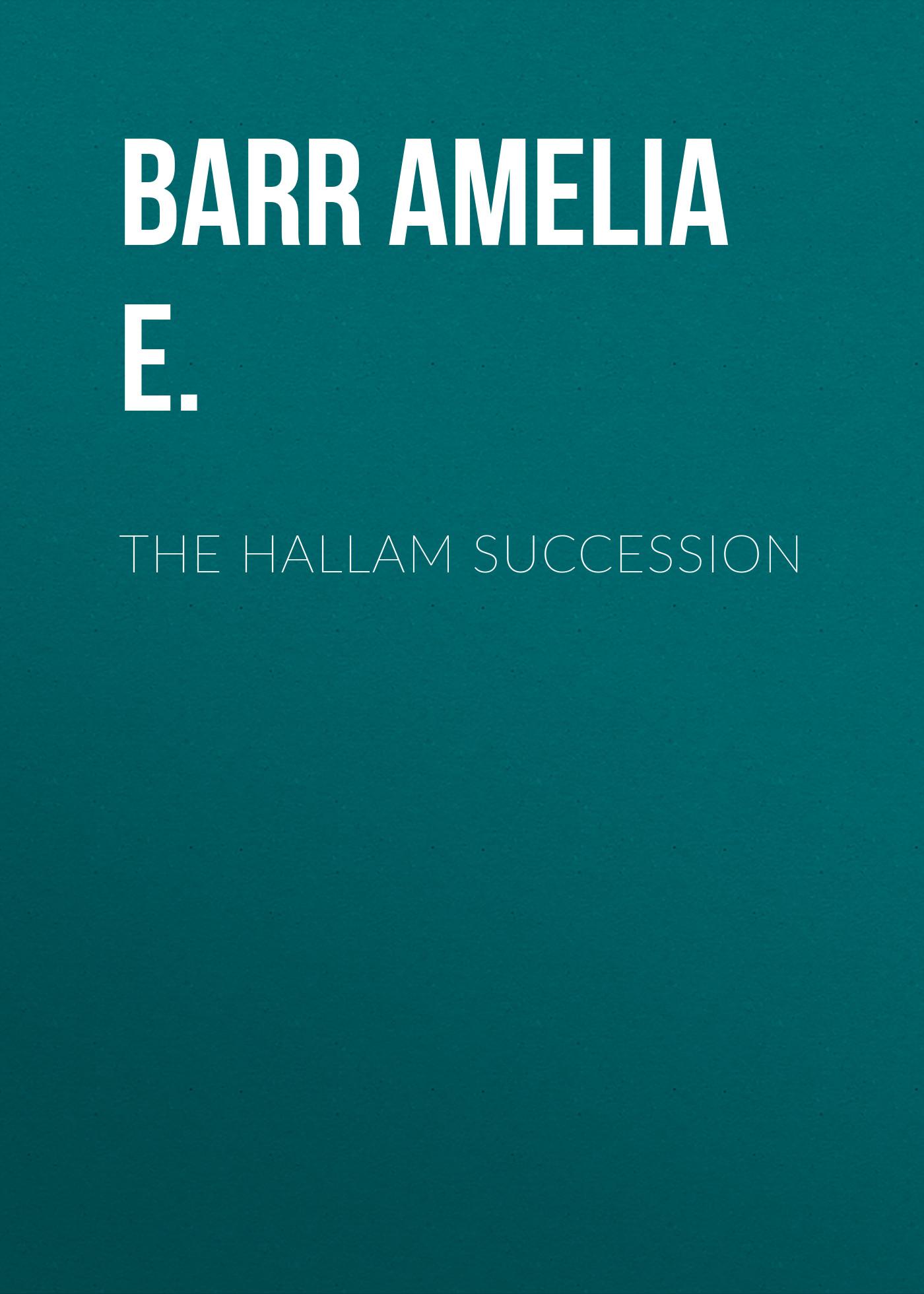 Barr Amelia E. The Hallam Succession barr amelia e the maid of maiden lane