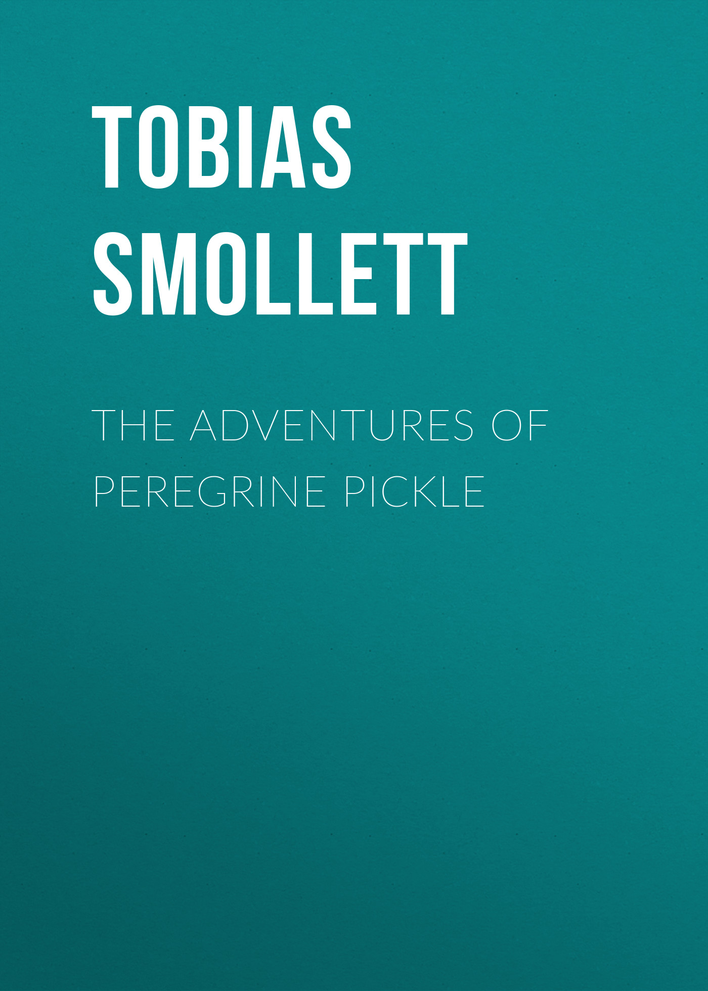 Фото - Tobias Smollett The Adventures of Peregrine Pickle peregrine worsthorne democracy needs aristocracy