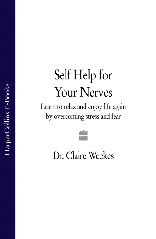 Dr. Weekes Claire Self-Help for Your Nerves: Learn to relax and enjoy life again by overcoming stress and fear