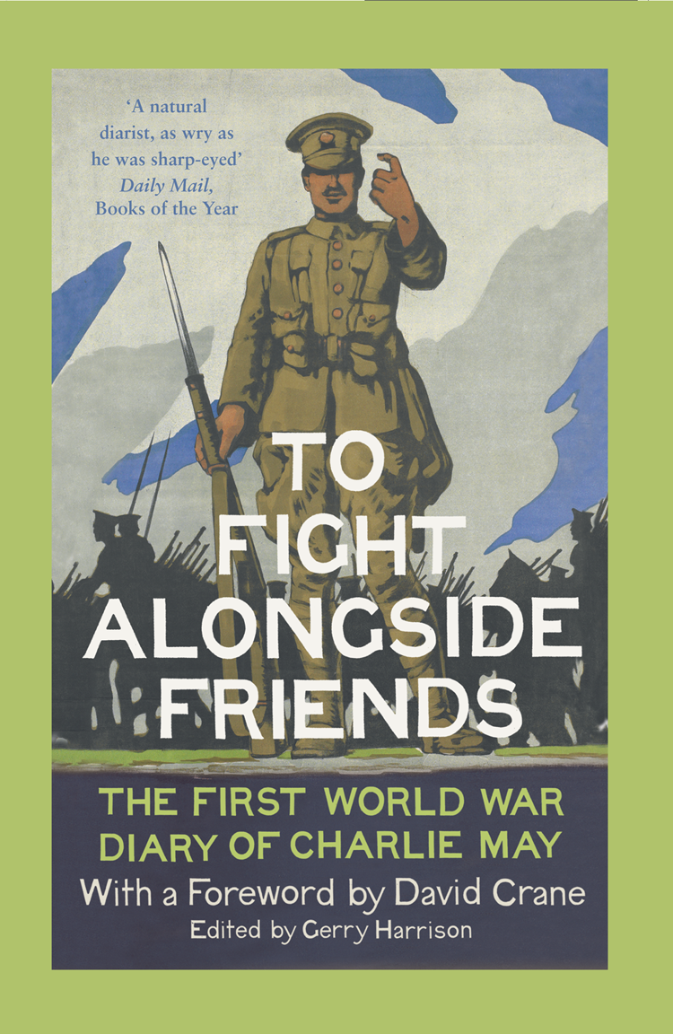 Фото - David Crane To Fight Alongside Friends: The First World War Diaries of Charlie May h john blampied with a highland regiment in mesopotamia the 2nd battalion the black watch in iraq during the first world war 1916 1917