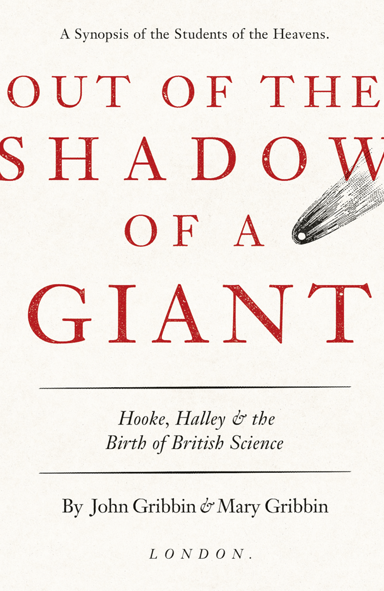 John Gribbin Out of the Shadow of a Giant: How Newton Stood on the Shoulders of Hooke and Halley
