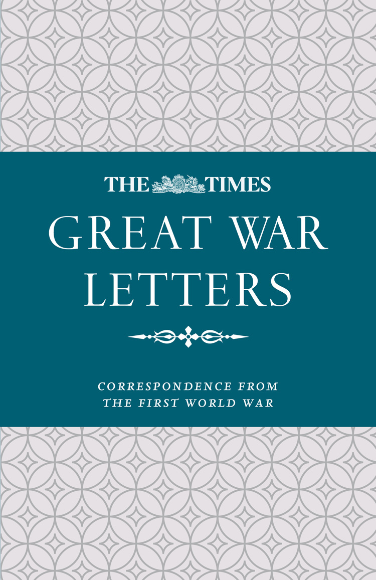 James Owen The Times Great War Letters: Correspondence during the First World War burton j hendrick the life and letters of walter h page volume i