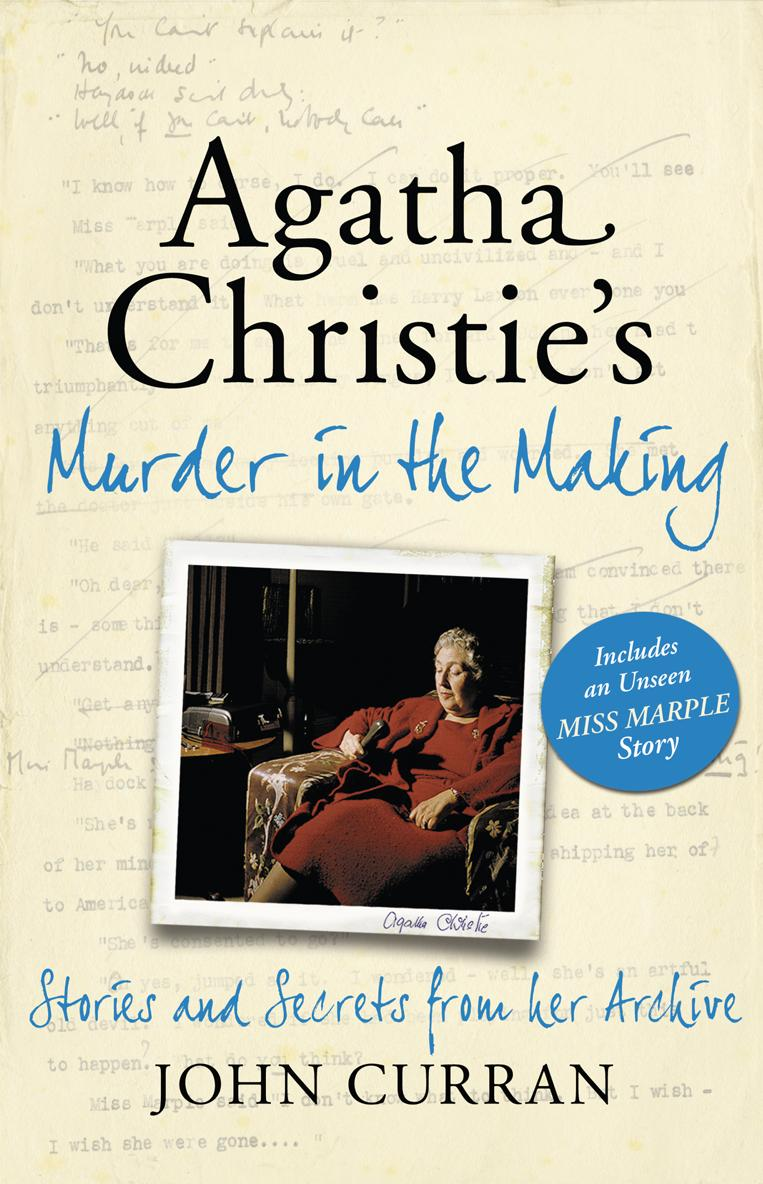 John Curran Agatha Christie's Murder in the Making: Stories and Secrets from Her Archive - includes an unseen Miss Marple Story agatha christie the companion a miss marple short story