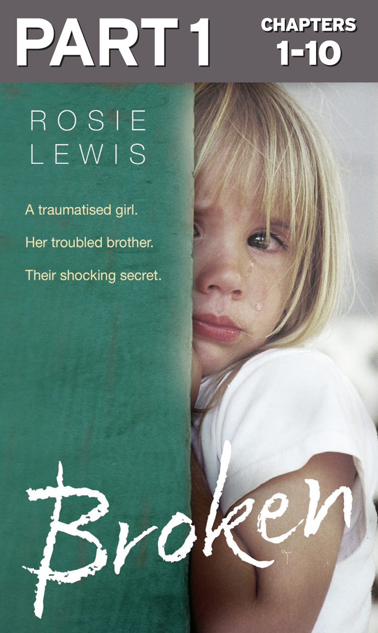 Rosie Lewis Broken: Part 1 of 3: A traumatised girl. Her troubled brother. Their shocking secret.