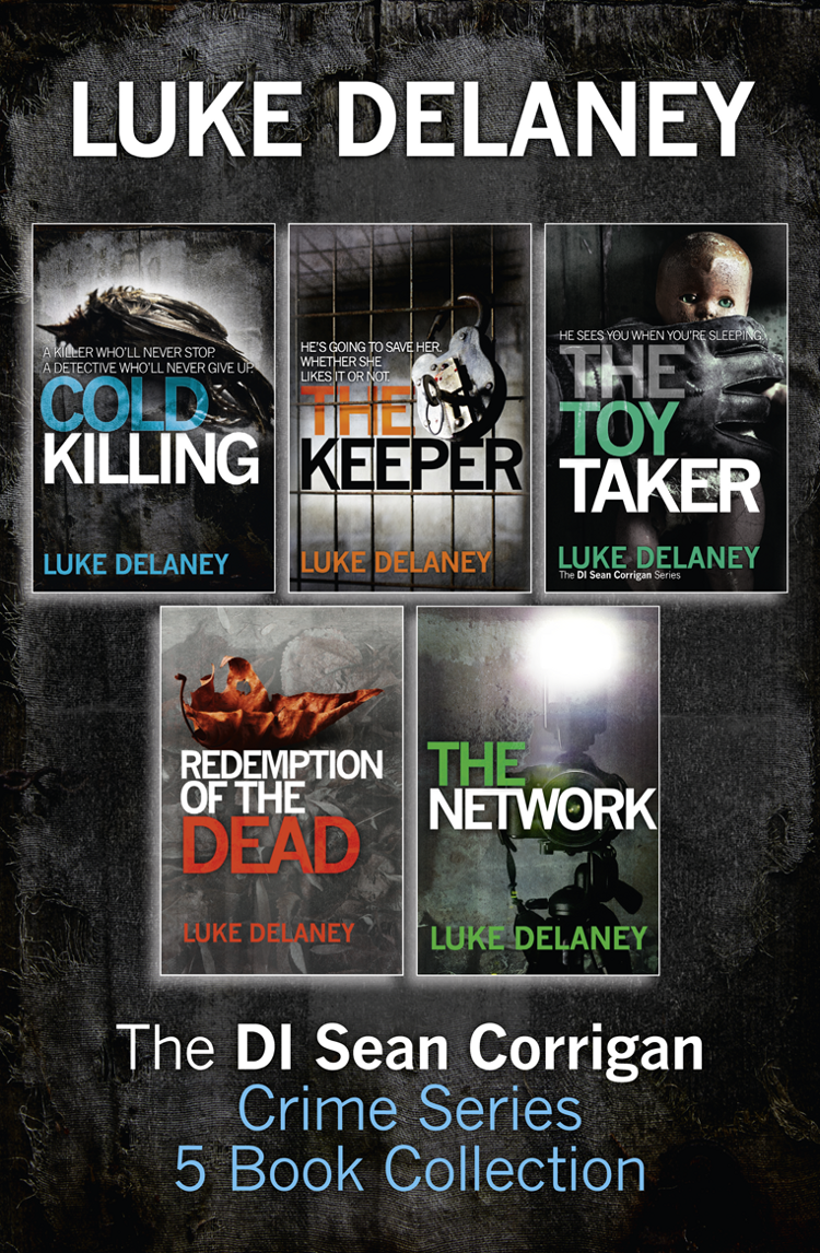 Luke Delaney DI Sean Corrigan Crime Series: 5-Book Collection: Cold Killing, Redemption of the Dead, The Keeper, The Network and The Toy Taker luke delaney redemption of the dead a di sean corrigan short story