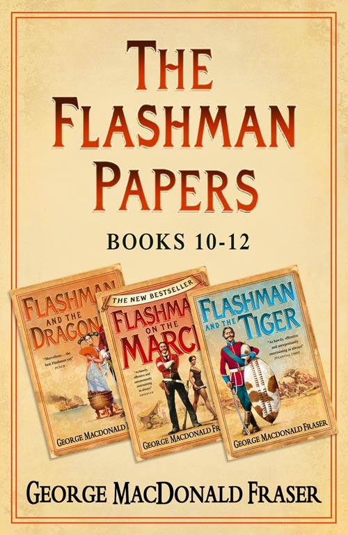 George Fraser MacDonald Flashman Papers 3-Book Collection 4: Flashman and the Dragon, Flashman on the March, Flashman and the Tiger george and the dragon