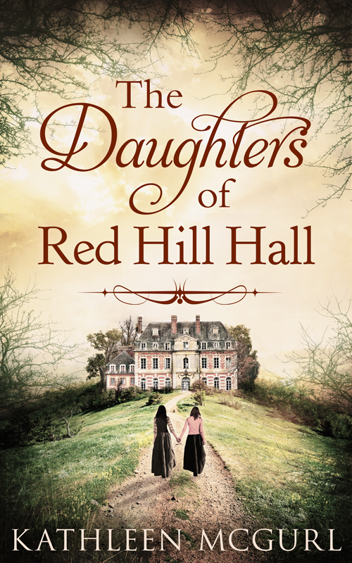 Kathleen McGurl The Daughters Of Red Hill Hall: A gripping novel of family, secrets and murder maniates belle kanaris penny of top hill trail