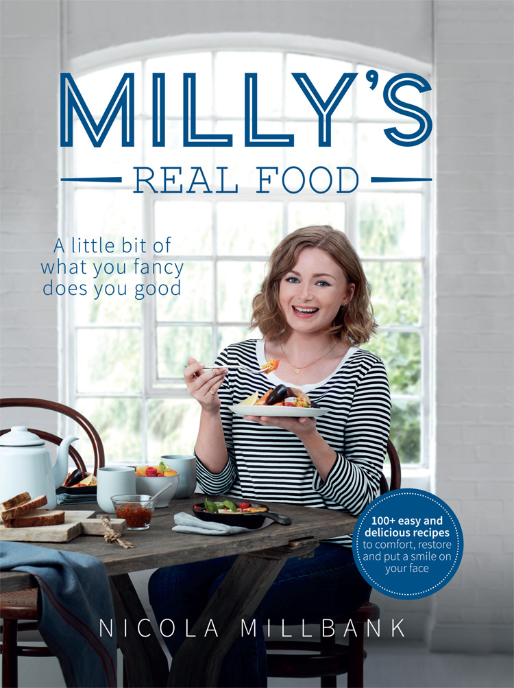 Фото - Nicola Millbank Milly's Real Food: 100+ easy and delicious recipes to comfort, restore and put a smile on your face food mixers bosch mum4856eu home kitchen appliances processor machine equipment for the production of making cooking