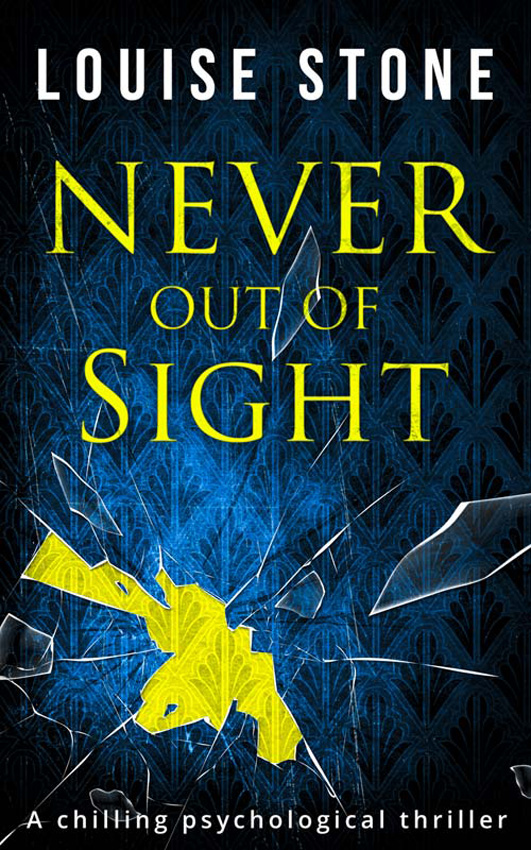 Louise Stone Never Out of Sight: The chilling psychological thriller you don't want to miss!