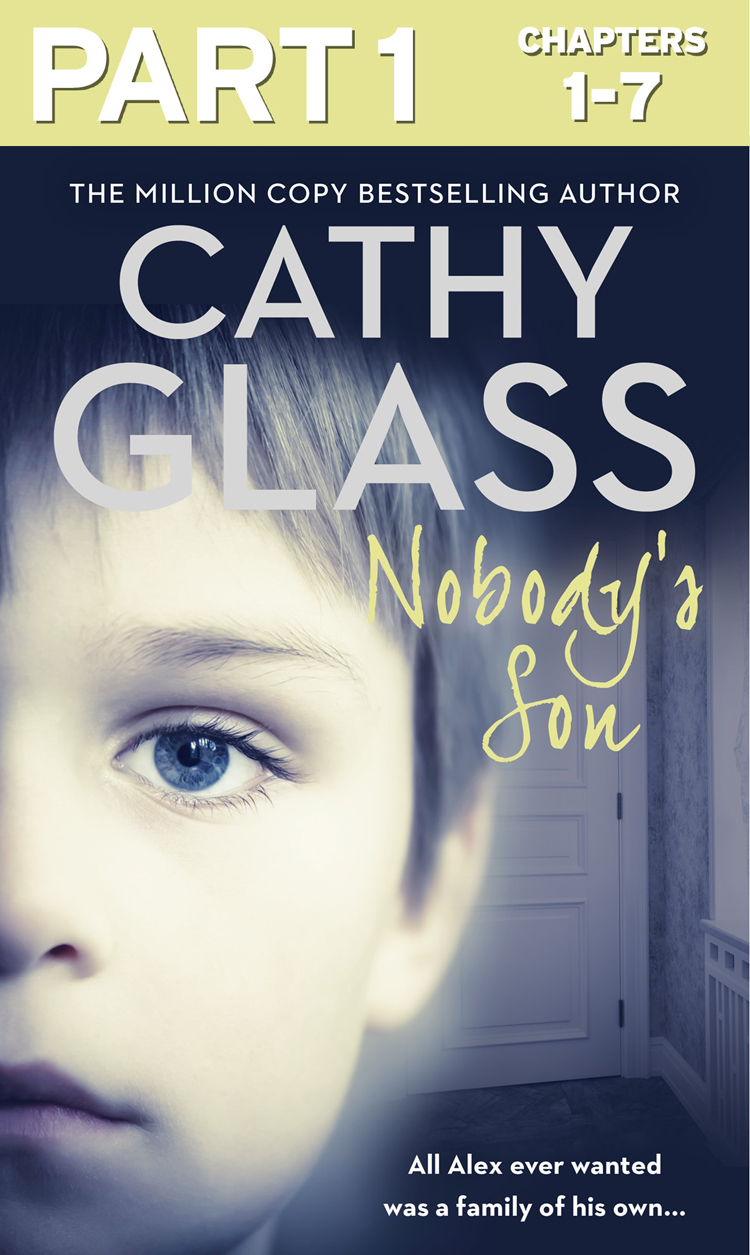Cathy Glass Nobody's Son: Part 1 of 3: All Alex ever wanted was a family of his own all i ever wanted