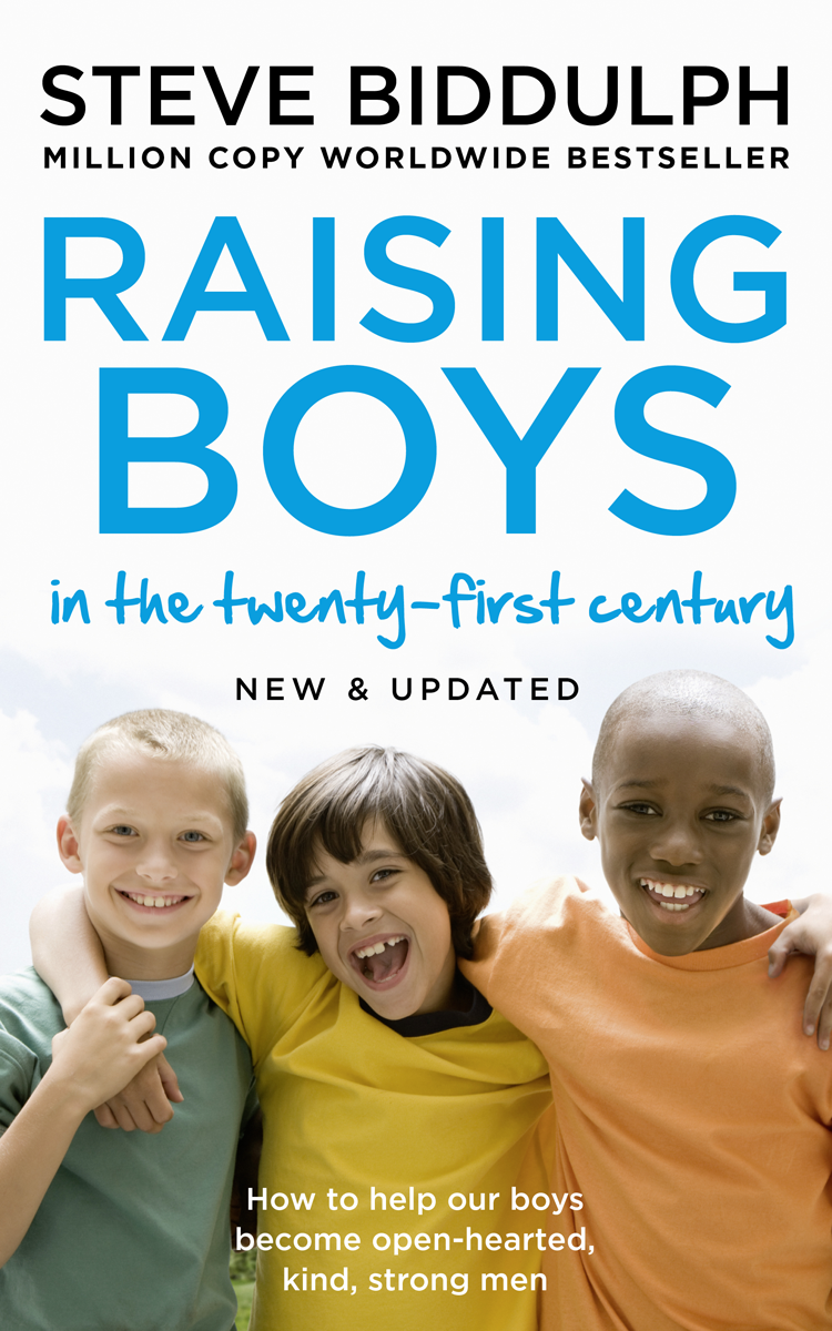 Steve Biddulph Raising Boys: Why Boys are Different – and How to Help them Become Happy and Well-Balanced Men