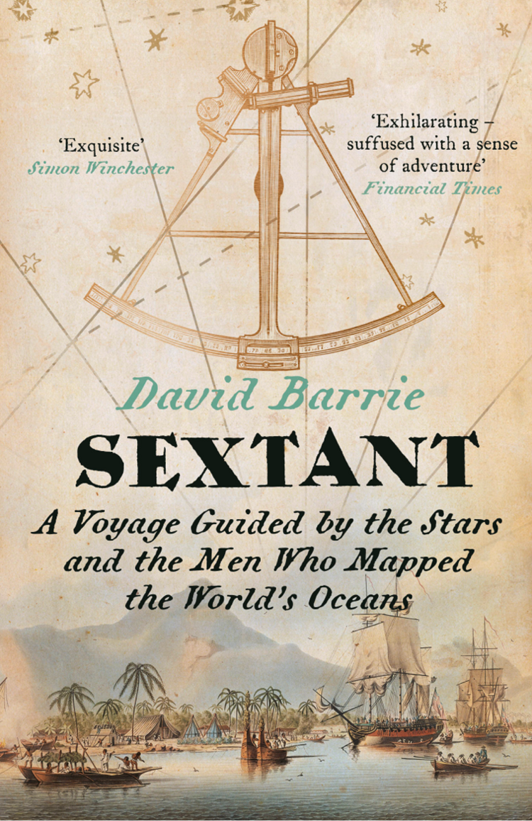 David Barrie Sextant: A Voyage Guided by the Stars and the Men Who Mapped the World's Oceans