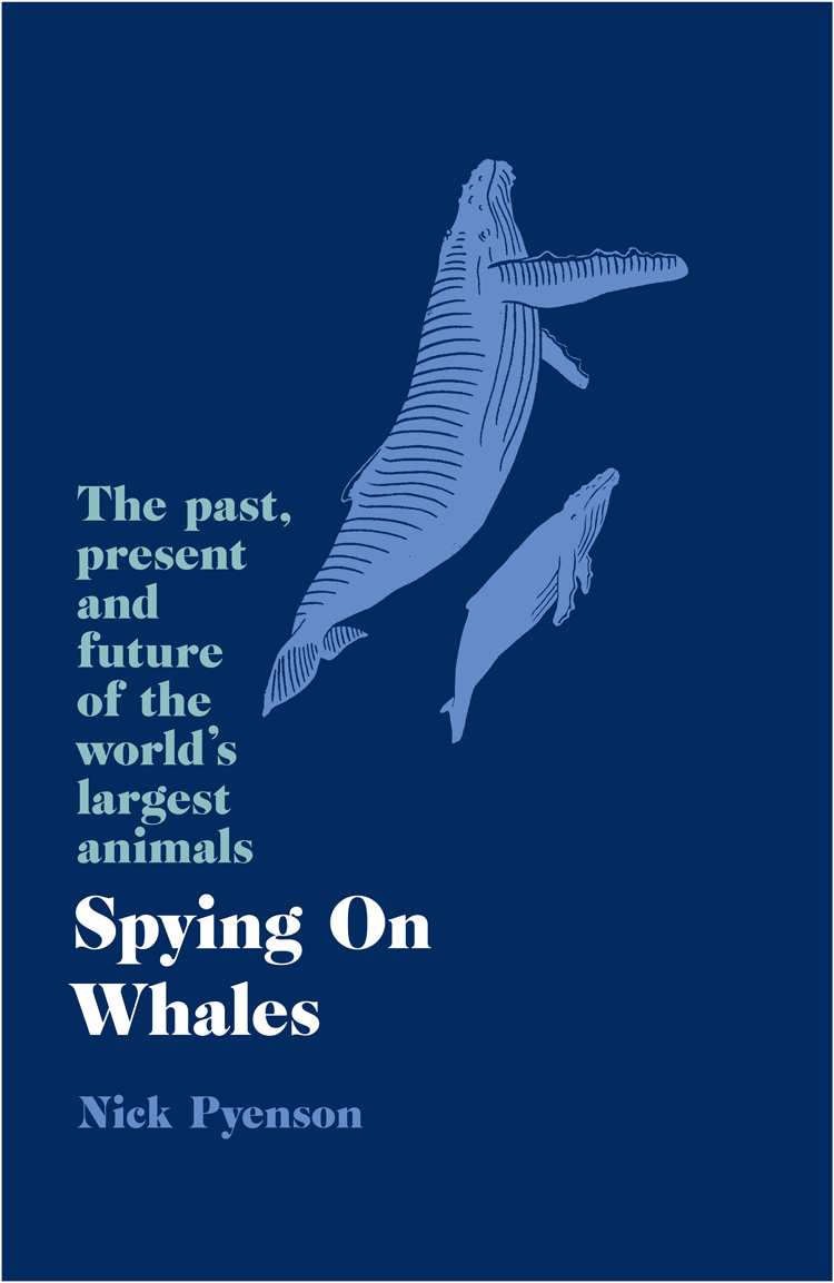 Nick Pyenson Spying on Whales: The Past, Present and Future of the World's Largest Animals все цены