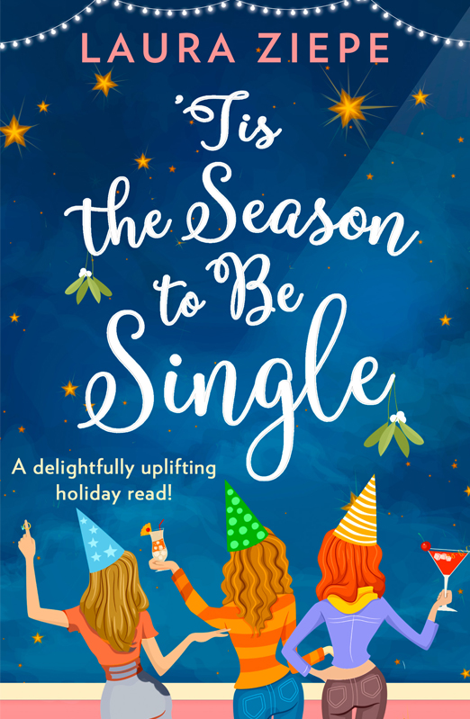Laura Ziepe 'Tis the Season to be Single: A feel-good festive romantic comedy for 2018 that will make you laugh-out-loud! tis the gift to be simple