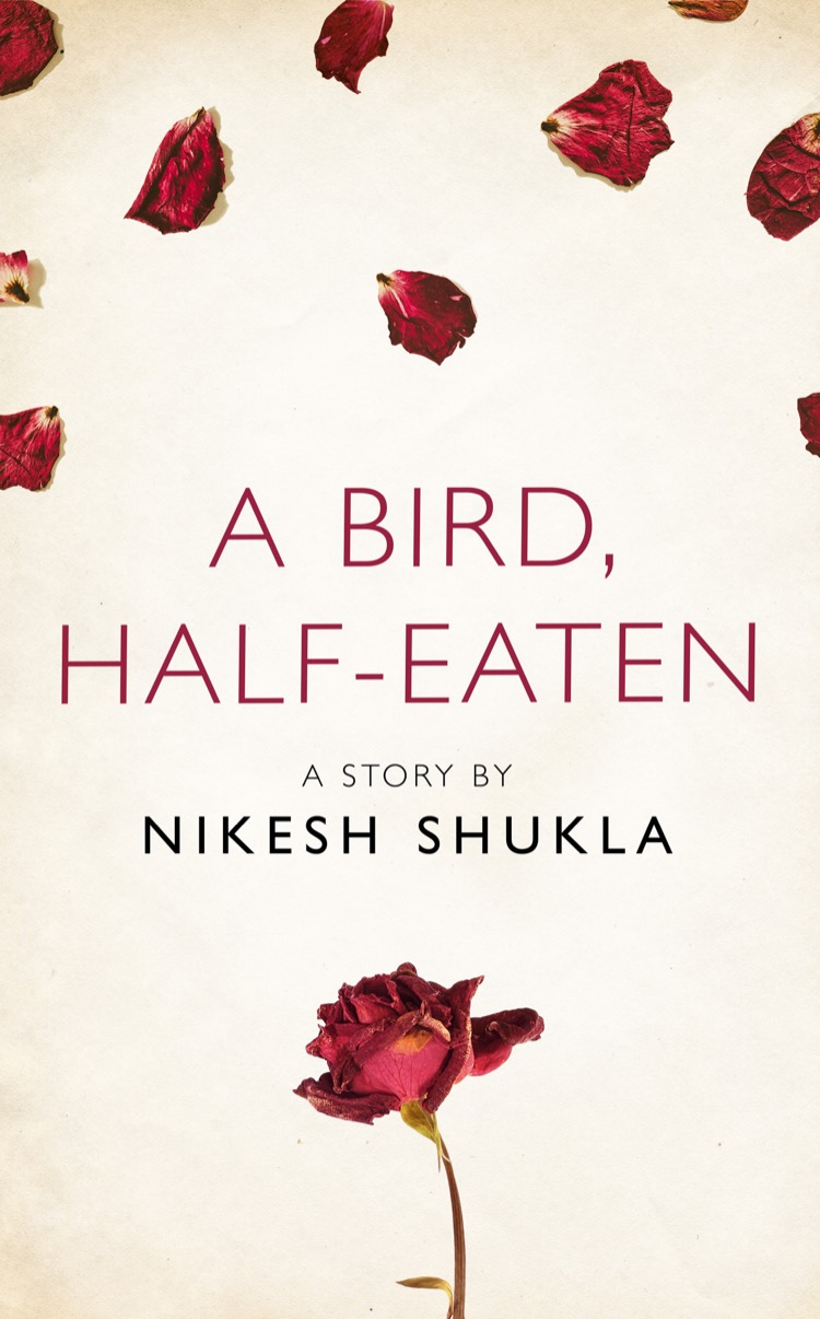 Nikesh Shukla A bird, half-eaten: A Story from the collection, I Am Heathcliff a hedges prayers from the ark op 67