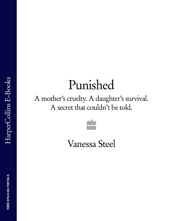 Vanessa Steel Punished: A mother's cruelty. A daughter's survival. A secret that couldn't be told. physical abuse of the girl child