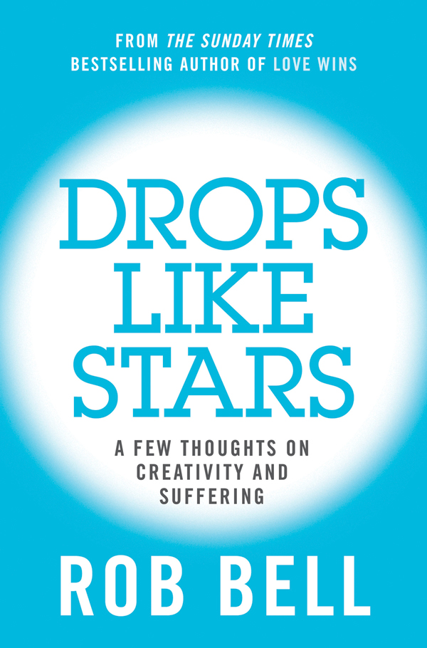 Rob Bell Drops Like Stars: A Few Thoughts on Creativity and Suffering rob bell drops like stars a few thoughts on creativity and suffering