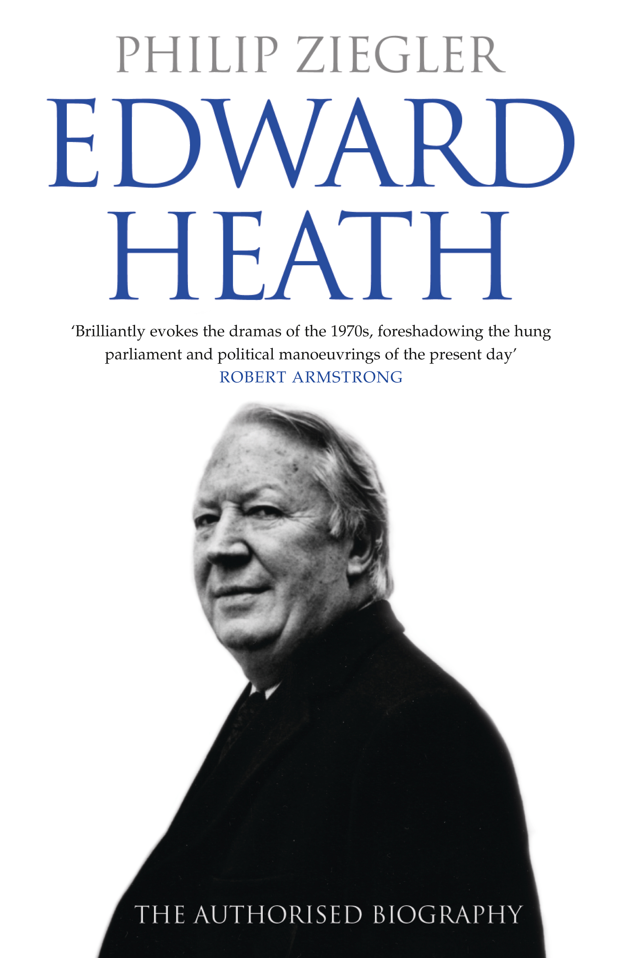 Philip Ziegler Edward Heath: The Authorised Biography heath
