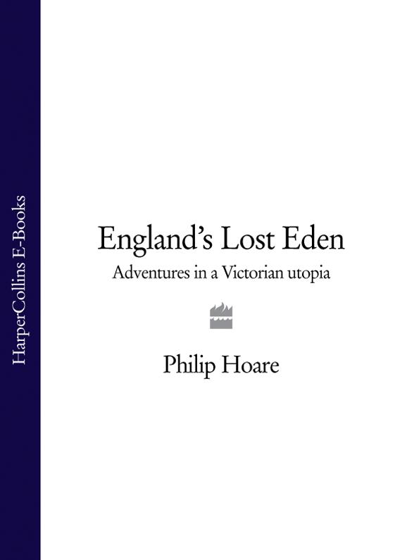 Philip Hoare England's Lost Eden: Adventures in a Victorian Utopia utopia live in boston 1982